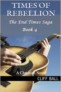 Times of Rebellion: Christian End Times Novel (Book 4)