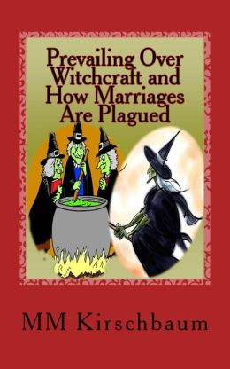 Prevailing Over Witchcraft and How Marriages Are Plagued