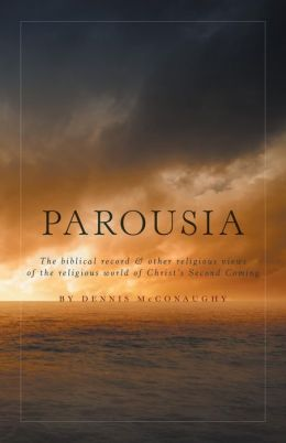 PAROUSIA: The biblical record & other religious views of the religious world of Christ's Second Coming