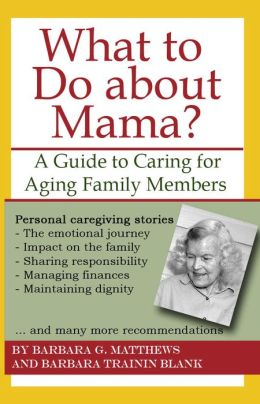 What to Do about Mama?: A Guide to Caring for Aging Family Members