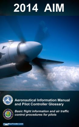 2014 AIM: Aeronautical Information Manual and Pilot Controller Glossary