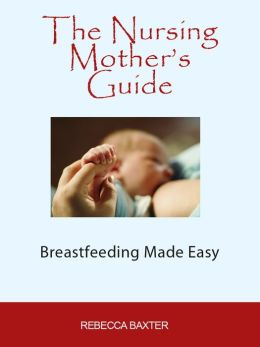 The Nursing Mother's Guide : Breastfeeding Made Simple