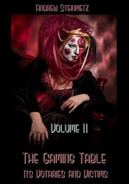 The Gaming Table : Its Votaries and Victims, Volume II (Illustrated)