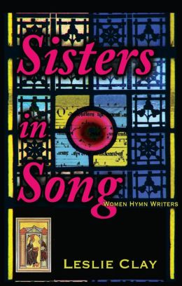 Sisters In Song; Women Hymn Writers