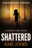Book Cover Image. Title: Shattered - Anniversary Edition (Donna Harp Series, #1), Author: Karl Jones