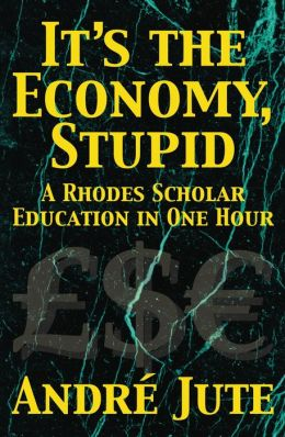 It's the Economy, Stupid: a Rhodes Scholar Education in One Hour