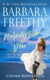 Book Cover Image. Title: Nobody But You (A Callaway Wedding Novella), Author: Barbara Freethy