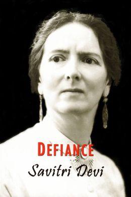 Defiance: The Prison Memoirs of Savitri Devi