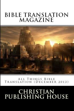 BIBLE TRANSLATION MAGAZINE All Things Bible Translation (December 2013)