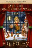 Book Cover Image. Title: Jake & The Gingerbread Wars (A Gryphon Chronicles Christmas Novella), Author: E.G. Foley