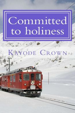 Committed to holiness (keys to living holy, #2)