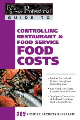 The Food Service Professional Guide to Controlling Restaurant & Food Service Costs