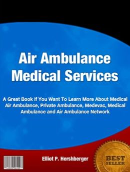 Air Ambulance Medical Services-Learn the Professional Secrets About Air Ambulance Services, Medical Air Ambulance, Private Ambulance, Medevac, Medical Ambulance