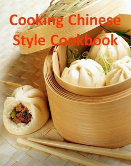 How To Cooking Chinese Style - Now you can make your Favorite Chinese Dishes right in your own kitchen!