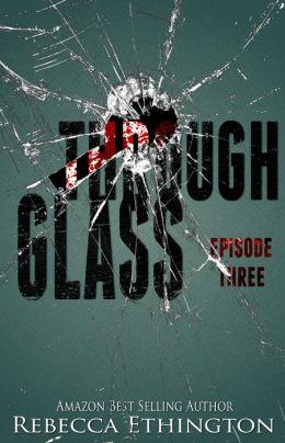 Through Glass Episode Three