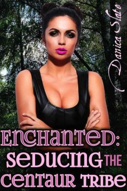 Enchanted: Seducing the Centaur Tribe (Interspecies Gangbang Beast Erotica)