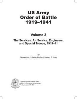 The Services: Air Service, Engineers, and Special Troops, 1919-41 (U.S. Army Order of Battle 1919-1941)