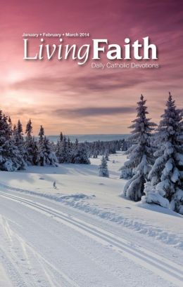 Living Faith - Daily Catholic Devotions, Volume 29 Number 4 - 2014 January, February, March