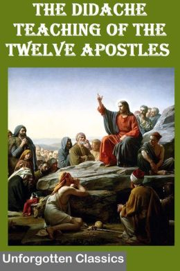 The Didache TEACHING of the TWELVE APOSTLES