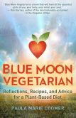 Book Cover Image. Title: Blue Moon Vegetarian:  Reflections, Recipes, and Advice for a Plant-Based Diet, Author: Paula Marie Coomer