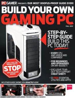 PC Gamer Presents Build Your Own Gaming PC - Fall 2013