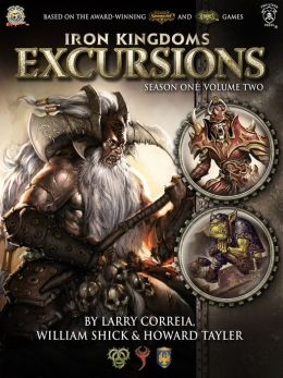 Iron Kingdoms Excursions: Season One, Volume Two