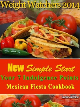 Weight Watchers 2014 New Simple Start Your 7 Indulgence Points Mexican Fiesta Cookbook