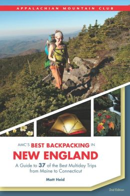 AMC's Best Backpacking in New England, 2nd: A Guide to 37 of the Best Multiday Trips from Maine to Connecticut