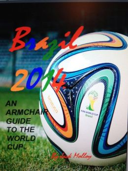 Brazil 2014 An Armchair Guide to the World Cup