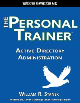 Active Directory Administration: The Personal Trainer for Windows Server 2008 & Windows Server 2008 R2