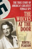 Book Cover Image. Title: The Wolves at the Door:  The True Story of America's Greatest Female Spy, Author: Judith L. Pearson