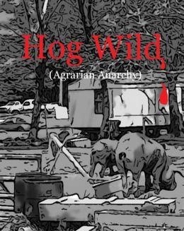 Hog Wild (Agrarian Anarchy)
