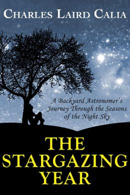 The Stargazing Year: A Backyard Astronomer's Journey Through the Seasons of the Night Sky