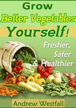 Grow Better Vegetables Yourself