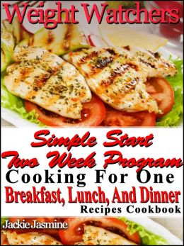 Weight Watchers Simple Start Two Week Program Cooking For One Breakfast, Lunch, And Dinner Recipes Cookbook