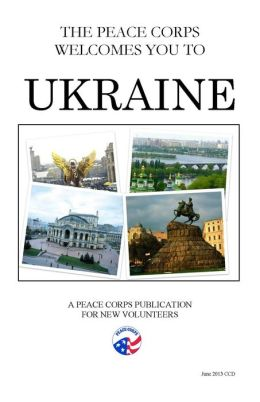Ukraine In Depth: A Peace Corps Publication