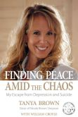 Book Cover Image. Title: Finding Peace Amid the Chaos:  My Escape from Depression and Suicide, Author: Tanya Brown