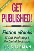 Book Cover Image. Title: Get Published! Fiction eBooks:  EZ Self-Publishing & the Digital Bookscape, Author: J. S. Chapman