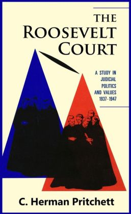 The Roosevelt Court: A Study in Judicial Politics and Values, 1937-1947