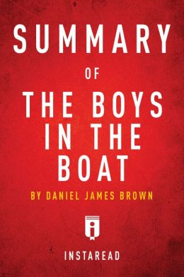 The Boys in the Boat by Daniel James Brown A 30-minute Instaread Summary