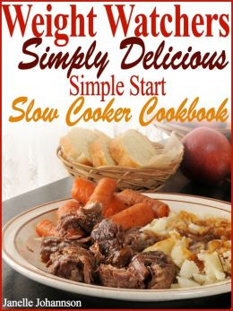 Weight Watchers Simply Delicious Simple Start Slow Cooker Cookbook