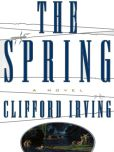 Book Cover Image. Title: THE SPRING - A Legal Thriller, Author: Clifford Irving