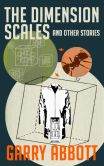Book Cover Image. Title: The Dimension Scales and Other Stories, Author: Garry Abbott