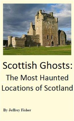 Scottish Ghosts: The Most Haunted Locations of Scotland