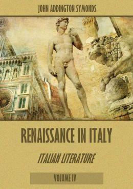 Renaissance in Italy : Italian Literature, Volume IV (Illustrated)
