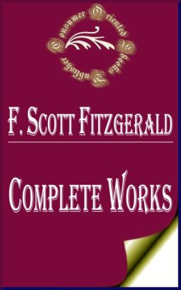 Complete Works of F. Scott Fitzgerald: 5 Complete Works (Curious Case of Benjamin Button, Flappers and Philosophers, TALES FROM THE JAZZ AGE, BEAUTIFUL AND DAMNED, THIS SIDE OF PARADISE)