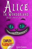 Book Cover Image. Title: Alice in Wonderland:  Deluxe Complete Collection Illustrated Alice's Adventures In Wonderland, Through The Looking Glass, Alice's Adventures Under Ground And The Hunting Of The Snark, Author: Lewis Carroll