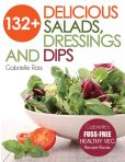 Book Cover Image. Title: 132+ Delicious Salads, Dressings And Dips (Gabrielle's FUSS-FREE Healthy Veg Recipes), Author: Gabrielle Raiz