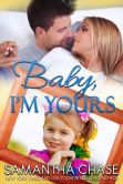 Book Cover Image. Title: Baby, I'm Yours, Author: Samantha Chase