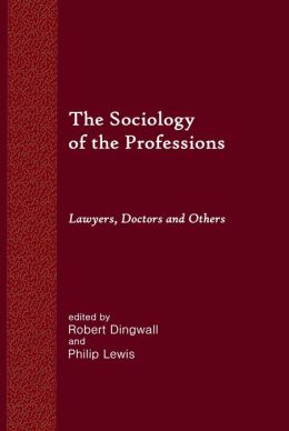 The Sociology of the Professions: Lawyers, Doctors and Others